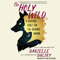 Cover image for The holy wild a heathen bible for the untamed woman