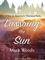 Cover image for Lassoing the sun A Year in America's National Parks