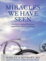 Cover image for Miracles we have seen America's leading physicians share stories they can't forget