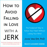 Cover image for How to avoid falling in love with a jerk the foolproof way to follow your heart without losing your mind
