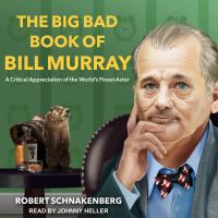 Cover image for The big bad book of Bill Murray a critical appreciation of the world's finest actor
