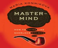 Cover image for Mastermind [sound recording CD] : how to think like Sherlock Holmes