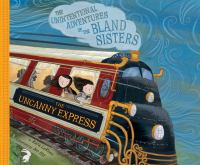 Cover image for The uncanny express. bk. 2 [sound recording CD] : Unintentional adventures of the Bland sisters