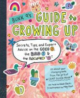 Cover image for Bunk 9's guide to growing up : secrets, tips, and expert advice on the good, the bad, & the awkward : all about your changing body from the girls of Camp Silver Moon