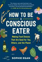Cover image for How to be a conscious eater Making food choices that are good for you, others, and the planet.