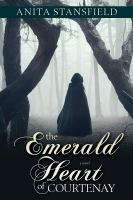 Cover image for The emerald heart of Courtenay : a novel