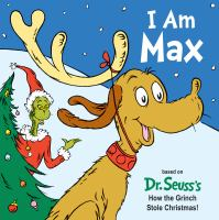 Cover image for I am Max [board book] : based on Dr. Seuss's How the Grinch stole Christmas