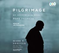 Cover image for Pilgrimage [sound recording CD] : my search for the real Pope Francis