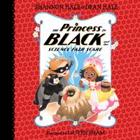 Cover image for The princess in black and the science fair scare Princess in Black Series, Book 6.