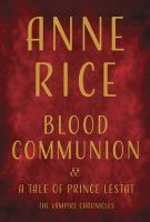 Cover image for Blood communion. bk. 13 : a tale of Prince Lestat : Vampire chronicles series