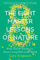 Cover image for The eight master lessons of nature : what nature teaches us about living well in the world