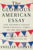 Imagen de portada para The glorious American essay : one hundred essays from colonial times to the present