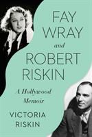 Cover image for Fay Wray and Robert Riskin : a Hollywood memoir