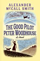 Cover image for The good pilot Peter Woodhouse : a novel