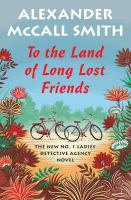 Cover image for To the land of long lost friends. bk. 20 : No. 1 Ladies' Detective Agenc series