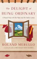Cover image for The delight of being ordinary A Road Trip with the Pope and the Dalai Lama.