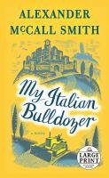 Cover image for My Italian bulldozer [large print] : a novel