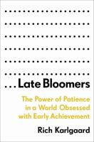Cover image for Late bloomers : the power of patience in a world obsessed with early achievement