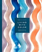 Cover image for Living with color : inspiration and how-to's to brighten up your home