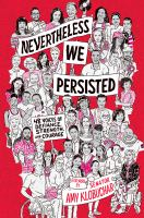 Imagen de portada para Nevertheless, we persisted : 48 voices of defiance, strength, and courage