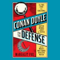 Cover image for Conan doyle for the defense The True Story of a Sensational British Murder, a Quest for Justice, and the World's Most Famous Detective Writer.