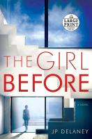 Cover image for The girl before [large print] : a novel