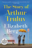 Cover image for The story of Arthur Truluv a novel