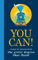 Cover image for You can! : words of wisdom from the Little Engine That Could