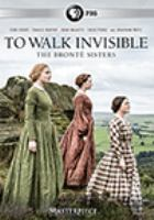 Cover image for To walk invisible [videorecording DVD] : the Brontë sisters