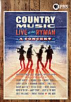 Cover image for Country music [videorecording DVD] : live at the Ryman : a concert celebrating the film by Ken Burns