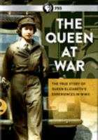 Cover image for The Queen at war [videorecording DVD] : the true story of Queen Elizabeth's experiences in WWII