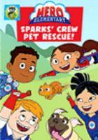 Imagen de portada para Hero Elementary [videorecording DVD] : Sparks' crew pet rescue!