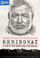 Cover image for Hemingway [videorecording DVD] : the man, the myth, the writer revealed : a film by Ken Burns and Lynn Novick