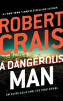 Cover image for A dangerous man. bk. 18 [sound recording CD] : Elvis Cole and Joe Pike series