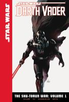 Cover image for The Shu-Torun war. Vol. 1 [graphic novel] : Star Wars. Darth Vader series
