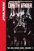 Cover image for The Shu-Torun war. Vol. 2 [graphic novel] : Star Wars. Darth Vader series