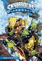 Cover image for Skylanders. Champions [graphic novel] : Blame it on the train