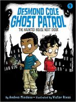 Cover image for The haunted house next door. bk. 1 : Desmond Cole ghost patrol series