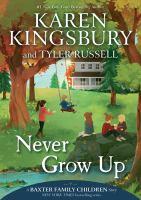 Imagen de portada para Never grow up. bk. 3 : Baxter family children series