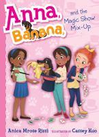 Cover image for Anna, Banana, and the magic show mix-up. bk. 8 : Anna, Banana series