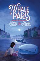Cover image for A whale in Paris : how it happened that Chantal Duprey befriended a whale during the Second World War and helped liberate France