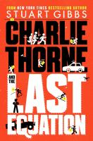 Cover image for Charlie Thorne and the last equation. bk. 1 : Charlie Thorne series