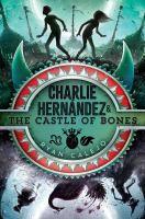 Cover image for Charlie Hernández & the castle of bones. bk. 2 : Charlie Hernández serise