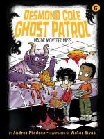 Cover image for Major monster mess. bk. 6 : Desmond Cole ghost patrol
