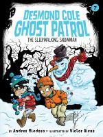 Cover image for The sleepwalking snowman. bk. 7 : Desmond Cole ghost patrol series