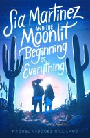 Cover image for Sia Martinez and the moonlit beginning of everything