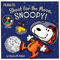 Cover image for Shoot for the moon, Snoopy! : Peanuts series