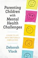 Cover image for Parenting children with mental health challenges : a guide to life with emotionally complex kids