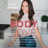 Cover image for Body love [sound recording CD] : live in balance, weigh what you want, and free yourself from food drama forever