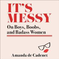 Cover image for It's messy [sound recording CD] : on boys, boobs, and badass women